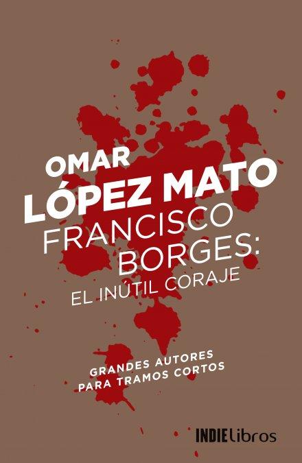 Portada del ebookFrancisco Borges: el inútil coraje de Omar López Mato.